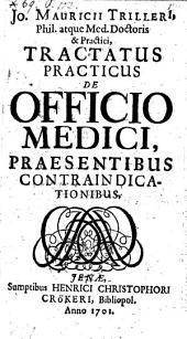 Tractatus practicus de officio medici, praesentibus contraindicationibus