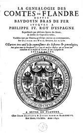 La genealogie des comtes de Flandre depuis Baudouin Bras de Fer iusques à Philippe IV. roy d'Espagne,: representée par plusjeurs figures des seaux, & divisée en vingt-deux tables, verifiées tant par chartes, qu'escripts anciens ou contemporains,, Volume1