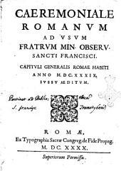 Caeremoniale Romanum ad vsum fratrum min. obseru. sancti Francisci. Capituli generalis Romae habiti anno 1639. Iussu aeditum
