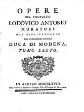 Opere tutte tanto edite che inedite del proposto Lodovico Antonio Muratori: Volume 6