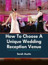 How To Choose A Unique Wedding Reception Venue