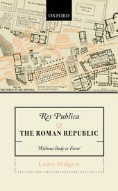 Res Publica and the Roman Republic: 'Without Body or Form'