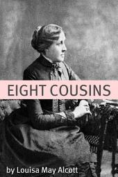 Eight Cousins (Annotated with Biography of Alcott and Plot Analysis)