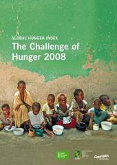 The Challenge of Hunger 2008: Global Hunger Index