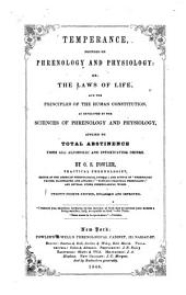 Temperance, Founded on Phrenology and Physiology: Or, The Laws of Life, and the Principles of the Human Constitution, as Developed by the Sciences of Phrenology and Physiology, Applied to Total Abstinence from All Alcoholic and Intoxicating Drinks
