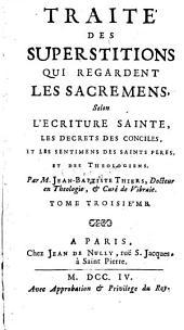 Traite des superstitions, qui regardent, les sacremens selon l'Ecriture sainte, les decrets des conciles et les sentimens des saints peres et des theologiens: Volume4