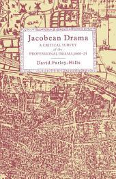 Jacobean Drama: A Critical Survey of the Professional Drama, 1600-1625