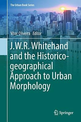 J W R  Whitehand and the Historico geographical Approach to Urban Morphology