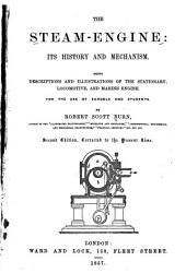 The Steam Engine: Its History and Mechanism, Being Descriptions and Illustrations of the Stationary, Locomotive, and Marine Engine, for the Use of Schools and Students