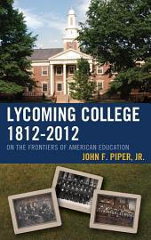 Lycoming College, 1812–2012: On the Frontiers of American Education