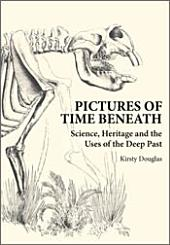 Pictures of Time Beneath: Science, Heritage and the Uses of the Deep Past