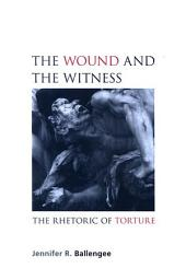 Wound and the Witness, The: The Rhetoric of Torture