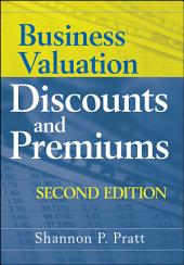 Business Valuation Discounts and Premiums: Edition 2