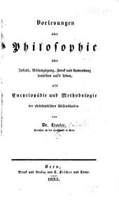 Vorlesungen über Philosophie, über Inhalt, Bildungsgang, Zweck und Anwendung derselben auf's Leben, etc