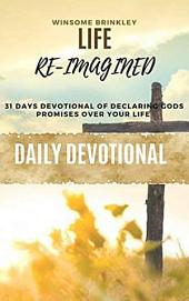 Life Re-Imagined: A 31 Days Devotional of Declaring God's Promises Over Your Life