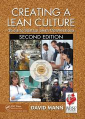 Creating a Lean Culture: Tools to Sustain Lean Conversions, Second Edition, Edition 2