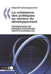 Objectif développement La cohérence des politiques au service du développement Promouvoir de bonnes pratiques institutionnelles: Promouvoir de bonnes pratiques institutionnelles