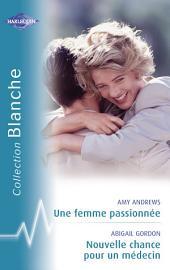 Une femme passionnée - Nouvelle chance pour un médecin (Harlequin Blanche)