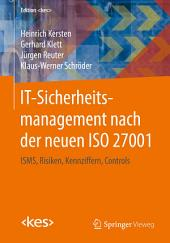 IT-Sicherheitsmanagement nach der neuen ISO 27001: ISMS, Risiken, Kennziffern, Controls