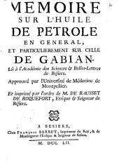 Mémoire sur l'huile de pétrole en général, et particulièrement sur celle de Gabian, lu à l'Académie des sciences et belles-lettres de Bésiers ...