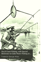 Sea & Coast Fishing: With Special Reference to Calm Water Fishing in Inlets and Estuaries