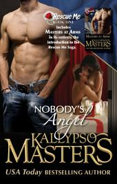Masters at Arms & Nobody's Angel (Rescue Me Saga Book 1)