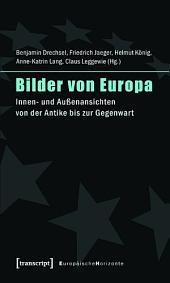 Bilder von Europa: Innen- und Außenansichten von der Antike bis zur Gegenwart (unter Mitarbeit von Julia Schmidt sowie Angela und Marcel Siepmann)