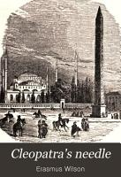 Cleopatra s needle  with brief notes on Egypt and Egyptian obelisks PDF