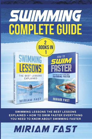 Swimming Complete Guide  2 Books in 1   Swimming Lessons The Best Lessons Explained   How To Swim Faster Everything You Need to Know about Swimming Faster
