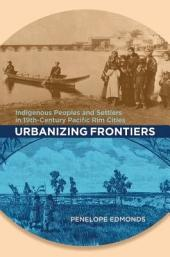 Urbanizing Frontiers: Indigenous Peoples and Settlers in 19th-Century Pacific Rim Cities