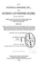 The Industrial Resources, Etc. of the Southern and Western States: Embracing a View of Their Commerce, Agriculture, Manufactures, Internal Improvements, Slave and Free Labor, Slavery Institutions, Products, Etc., of the South, Volume 1