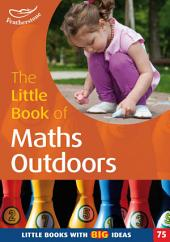 The Little Book of Maths Outdoors: Little Books with Big Ideas (75)