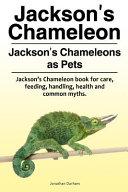 Jackson's Chameleon. Jackson's Chameleons As Pets. Jackson's Chameleon Book for Care, Feeding, Handling, Health and Common Myths