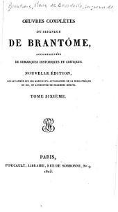 Oeuvres complètes du seigneur de Brantôme, accompagnées de remarques historiques et critiques: Volume6