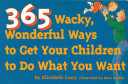 365 Wacky  Wonderful Ways to Get Your Children to Do What You Want PDF