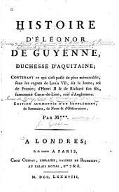 Histoire d'Éléonor de Guyenne, duchesse d'Aquitaine: contenant ce qui s'est passé de plus mémorable, sous les regnes de Louis VII, dit le Jeune, roi de France, d'Henri II & de Richard son fils, surnommé Cœur-de-Lion, rois d'Angleterre