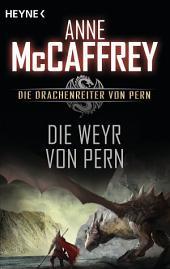 Die Weyr von Pern: Die Drachenreiter von Pern, Band 11 - Roman