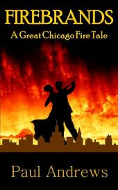 FIREBRANDS: A Great Chicago Fire Tale