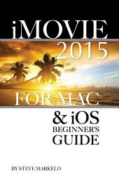 iMovie 2015 for Mac & iOS: Beginner's Guide