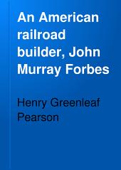 An American Railroad Builder: John Murray Forbes