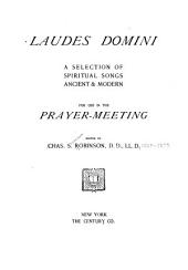 Laudes Domini: A Selection of Spiritual Songs, Ancient & Modern, for Use in the Prayer-meeting