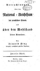 Betrachtungen über den national-reich-thum des preussischen staats, und über den wohlstand seiner bewohner: Band 2