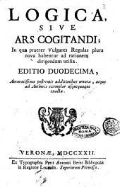 Logica, sive ars cogitandi; in qua praeter vulgares regulas plura nova habentur ad rationem dirigendam utilia