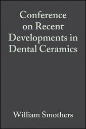 Conference on Recent Developments in Dental Ceramics