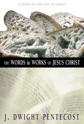 The Words and Works of Jesus Christ: A Study of the Life of Christ