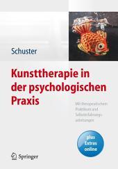 Kunsttherapie in der psychologischen Praxis: Mit therapeutischem Praktikum und Selbsterfahrungsanleitungen