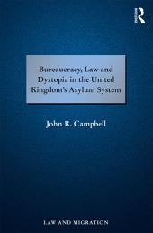Bureaucracy, Law and Dystopia in the United Kingdom's Asylum System