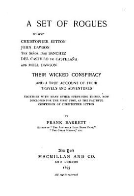 A Set of Rogues  to Wit Christopher Sutton  John Dawson the Senor Don Sanchez Del Castello de Castelana and Moll Dawson