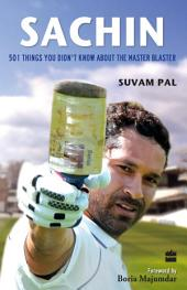 Sachin : 501 Things You Didn't Know About The Master Blaster