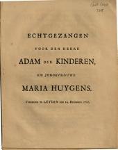 Echtgezangen voor den heere Adam der Kinderen, en jongkvrouwe Maria Huygens. Vereenigd te Leyden den 14. December 1721